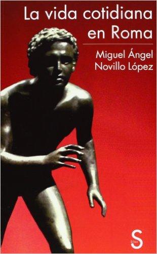La Vida Cotidiana En Roma Miguel Angel Novillo López