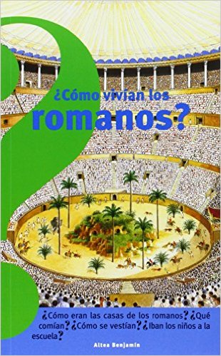 Como Vivian los Romanos = Life in Ancient Rome (Coleccion Altea Benjamin)
