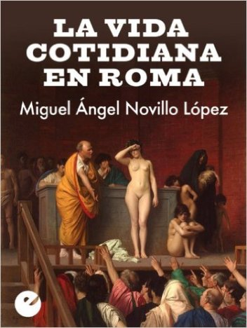 La vida cotidiana en Roma Versión Kindle de Miguel Ángel Novillo López (Autor)