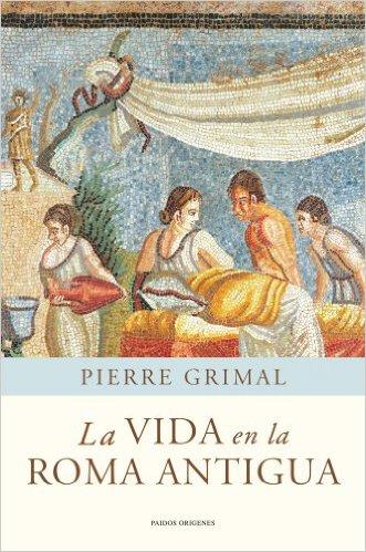 La vida en la Roma antigua Pierre Grimal