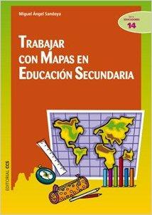 Trabajar con mapas en educacion secundaria (Ciudad de las ciencias) Tapa blanda – Versión íntegra, 20 abr 2010 de Miguel Ángel Sandoya editorial ccss