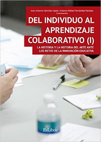Del individuo al aprendizaje colaborativo I Tapa blanda – 11 abr 2016 de Juan Antonio Sánchez López (Autor), Antonio Fernández Paradas (Autor) https://images-na.ssl-images-amazon.com/images/I/51-HbpYTsAL._SX353_BO1,204,203,200_.jpg