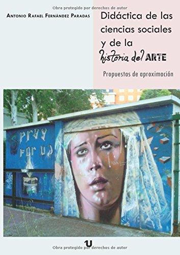 FERNÁNDEZ PARADAS, Antonio Rafael, Didáctica de las Ciencias Sociales y de la Historia del Arte. Propuestas de Aproximación. Albacete: Editorial Uno, 2015, pp. 1-83.  ISBN: 978-84-16382-18-7.