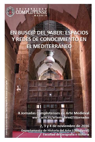 X Jornadas Complutenses de Arte Medieval En busc@ del saber: espacios y redes de conocimiento en el Mediterráneo
