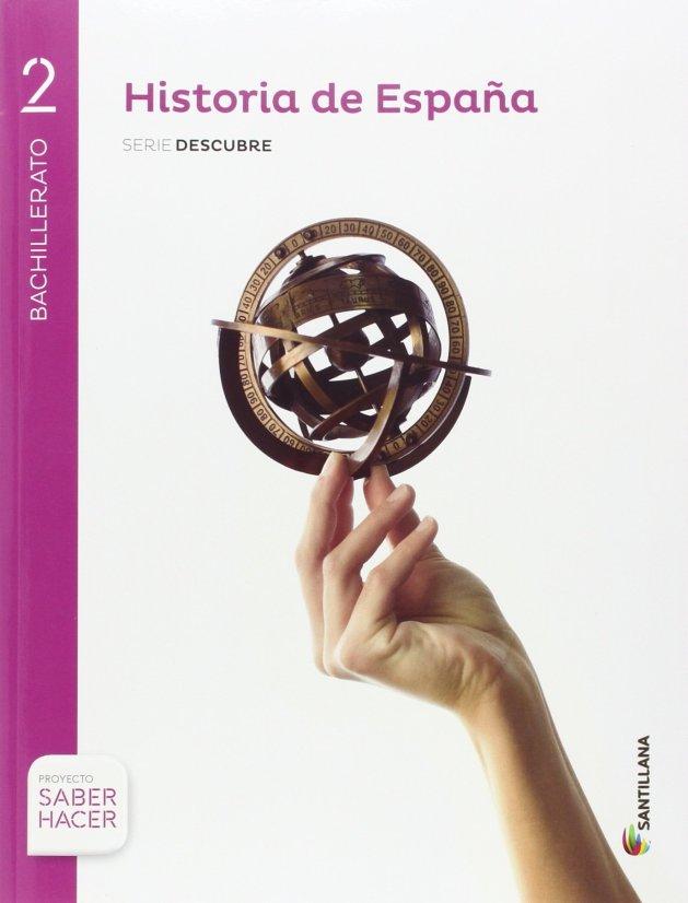 HISTORIA-ESPAÑA-2-BACHILLERATO-2016-2017-2018-EDITORIAL-SANTILLANA-SERIE-DESCUBRE-SABER-HACER