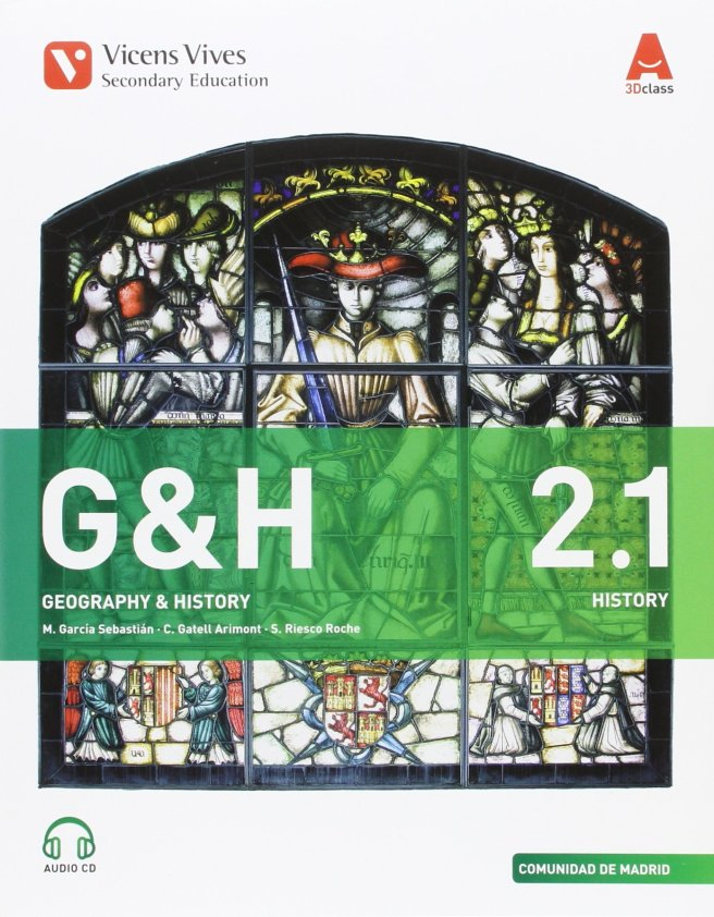Geography and history 2ºeso. Bimestral. Inglés. (+cd) editado por Vicens vivesG&H 2 (2.1 MADRID-2.2)+2CD'S 3D CLASS: 000004 Tapa blanda – 31 ago 2015 de M. García (Autor), C. Gatell (Autor), S. Riesco (Autor), A. Albet (Autor), D. Bosch (Autor), C. García (Autor), N. González-Monfort (Autor)